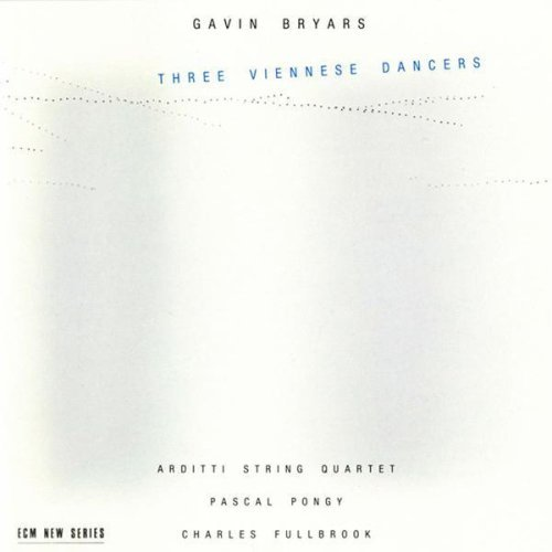 Gavin Bryars Arditti String Quartet Pascal Pongy Charles Fullbrook Three Viennese Dancers