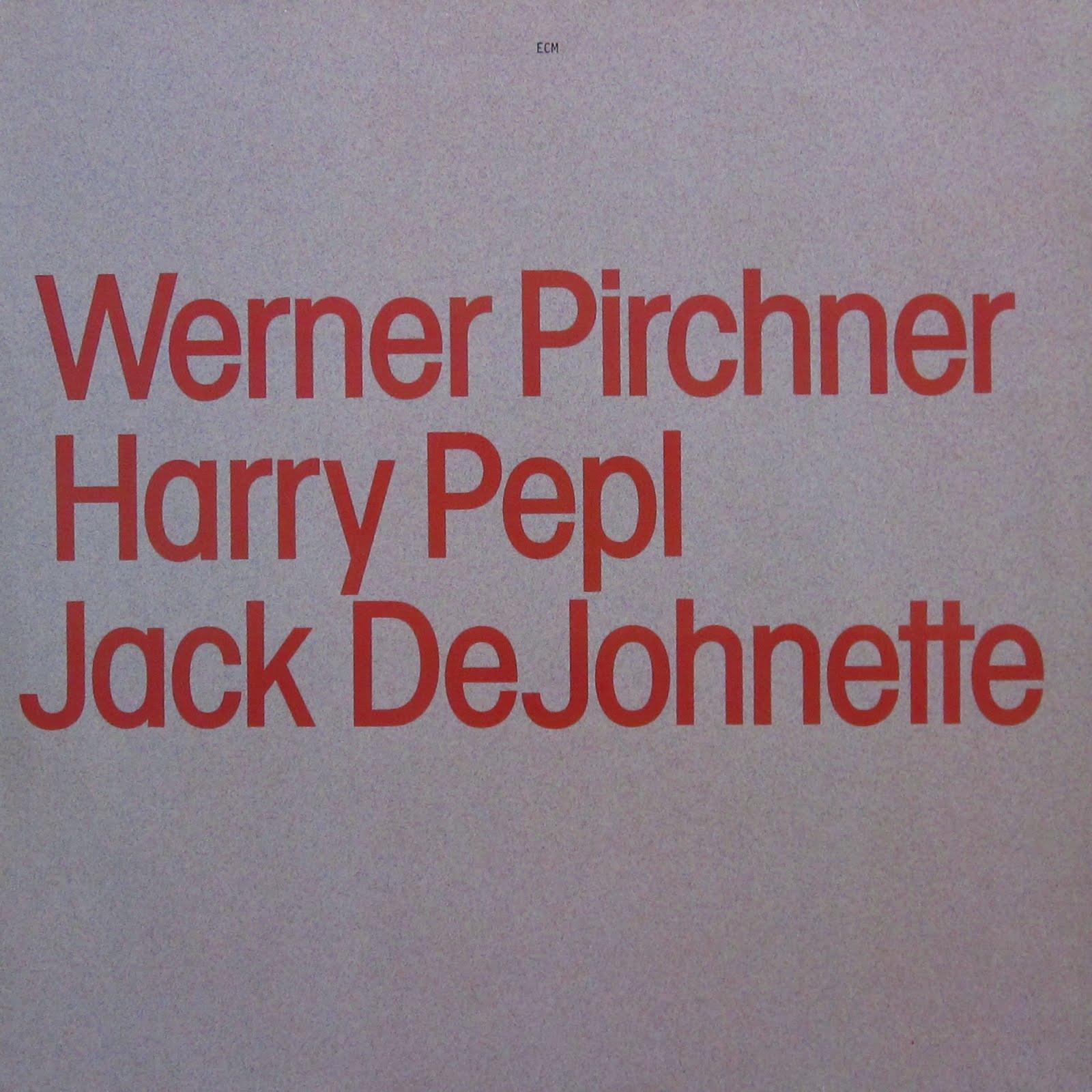 Werner Pirchner / Harry Pepl / Jack DeJohnette - Werner Pirchner / Harry Pepl / Jack DeJohnette